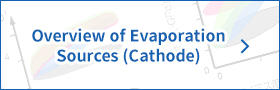 Overview of Evaporation Sources(Cathode)